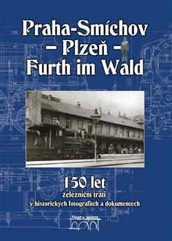 Obálka titulu 150 let železniční trati Praha-Smíchov - Plzeň - Furth im Wald v historických fotografiích a dokumentech