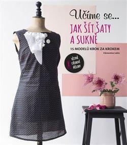 Učíme se... Jak šít šaty a sukně - 15 modelů krok za krokem