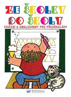 Obálka titulu Ze školky do školy - Cvičení a omalovánky pro předškoláky