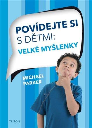 Povídejte si s dětmi:Velké myšlenky - Michael Parker | Booksquad.ink
