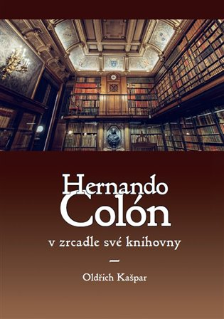Hernando Colón v zrcadle své knihovny - Oldřich Kašpar   Booksquad.ink