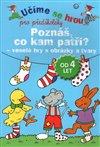 Obálka knihy Poznáš, co kam patří? - veselé hry s obrázky a tvary