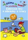 Obálka knihy Zábavné hry s obrázky a tvary - Učíme se hrou pro předškoláky