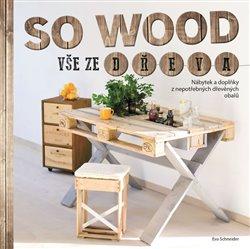 Obálka titulu So Wood - Vše ze dřeva
