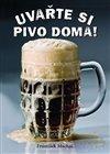 Obálka knihy Uvařte si pivo doma!