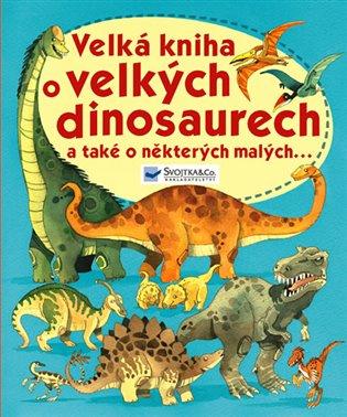 Velká kniha o velkých dinosaurech a také a některých malých... - - | Booksquad.ink
