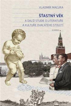 Obálka titulu Šťastný věk. Studie o literatuře a kultuře dvacátého století