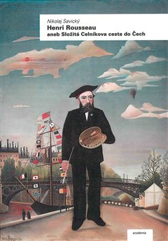 Obálka titulu Henri Rousseau aneb Složitá Celníkova cesta do Čech