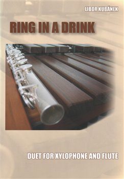 Ring in a Drink. Duet for Xylophone and Flute - Libor Kubánek