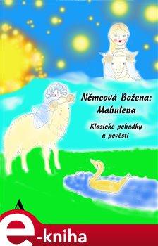 Němcová Božena: Mahulena. Klasické pohádky a pověsti e-kniha