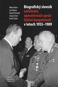 Biografický slovník náčelníků operativních správ Státní bezpečnosti v letech 1953 - 1989