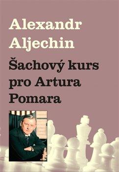 Obálka titulu Šachový kurz pro Artura Pomara