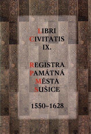 Libri Civitatis IX.:Registra Památná města Sušice 1550-1628 - -   Booksquad.ink