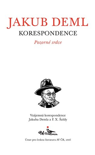 Pozorné srdce:Vzájemná korespondence Jakuba Demla a F. X. Šaldy - Jakub Deml, | Booksquad.ink