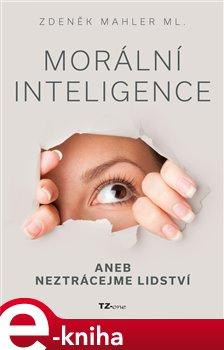Obálka titulu Morální inteligence aneb neztrácejme lidství