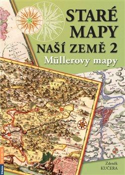 Obálka titulu Staré mapy naší země 2 - Müllerovy mapy