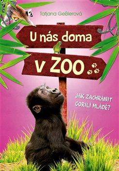 Obálka titulu U nás doma v ZOO - Jak zachránit gorilí mládě?