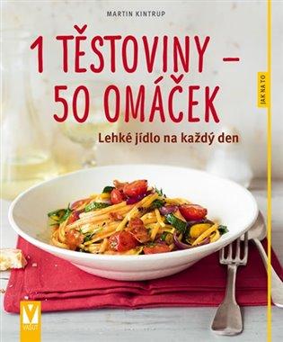 1 těstoviny 50 omáček:Lehké jídlo na každý den - Martin Kintrup | Booksquad.ink