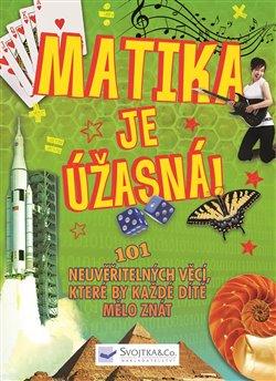 Obálka titulu Matika je úžasná! - 101 neuvěřitelných věcí, které by každé dítě mělo znát