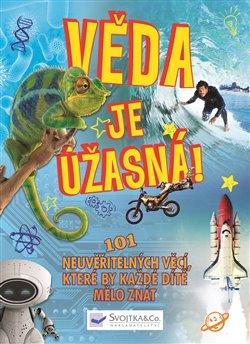 Obálka titulu Věda je úžasná! - 101 neuvěřitelných věcí, které by každé dítě mělo znát