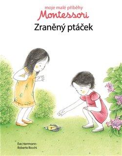Obálka titulu Moje malé příběhy Montessori - Zraněný ptáček