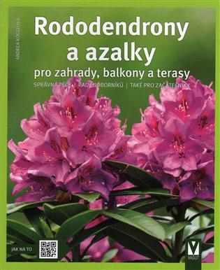Rododendrony a azalky - pro zahrady, balkony a terasy - Andrea Kögelová | Booksquad.ink
