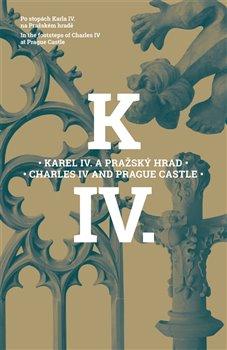 Obálka titulu Karel IV. a Pražský hrad - Charles IV and Prague Castle