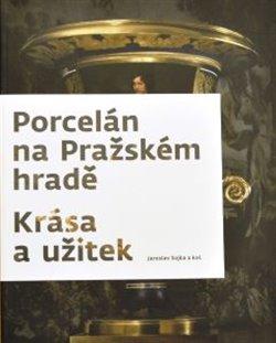 Obálka titulu Porcelán na Pražském hradě – Krása a užitek
