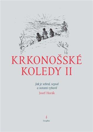 Krkonošské koledy II.: Jak je sebral, sepsal a notami vybavil Josef Horák - Josef Horák | Booksquad.ink