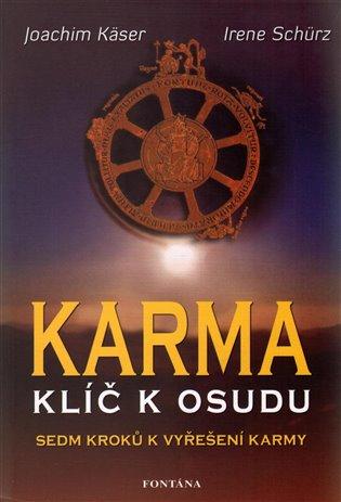 Karma – klíč k osudu:Sedm kroků k vyřešení karmy - Joachim Käser,   Booksquad.ink