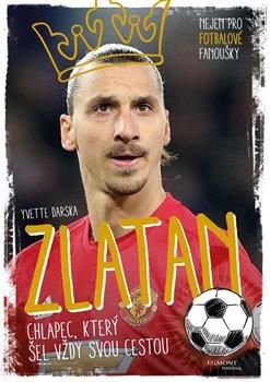 Obálka titulu Zlatan - chlapec, který šel vždy svou cestou
