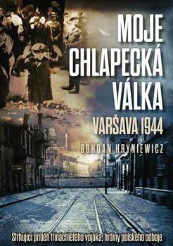 Obálka titulu Moje chlapecká válka: Varšava 1944