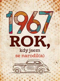 Obálka titulu 1967: Rok, kdy jsem se narodil(a)