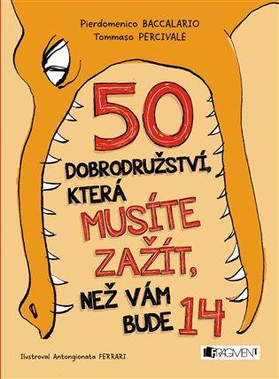 50 dobrodružství, která musíte zažít, než vám bude 14 - Pierdomenico Baccalario,   Booksquad.ink