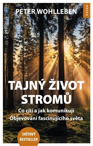 Tajný život stromů:Co cítí, jak komunikují – Objevování fascinujícího světa - Peter Wohlleben | Booksquad.ink