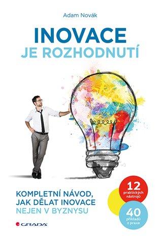 Inovace je rozhodnutí - Adam Novák | Booksquad.ink