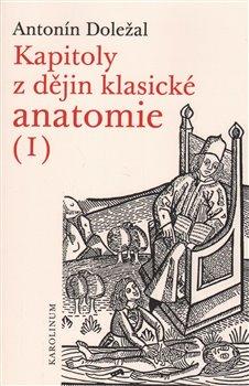 Obálka titulu Kapitoly z dějin klasické anatomie I