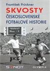 SKVOSTY ČESKOSLOVENSKÉ FOTBALOVÉ HISTORI