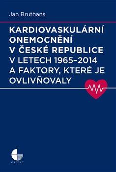 Obálka titulu Kardiovaskulární onemocnění v České republice v letech 1965 - 2014 a faktory, které je ovlivňovaly
