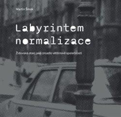 Obálka titulu Labyrintem Normalizace. Židovská obec jako zrcadlo většinové společnosti