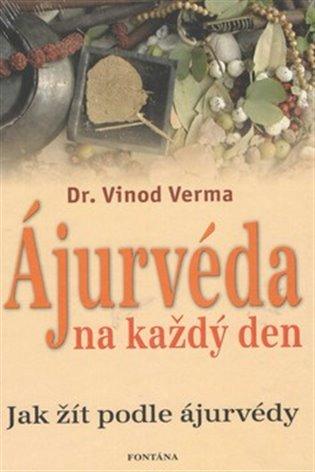 Ájurvéda na každý den:Jak žít podle ájurvédy - Vinod Verma | Booksquad.ink