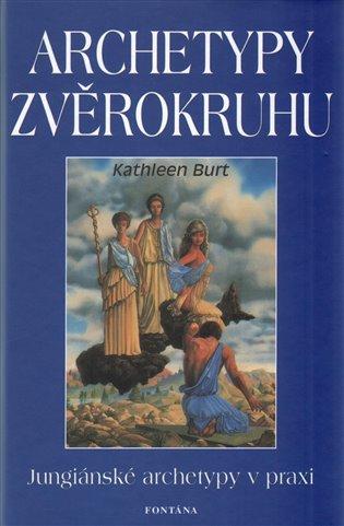 Archetypy zvěrokruhu:Jungiánské archetypy v praxi - Kathleen Burt | Booksquad.ink