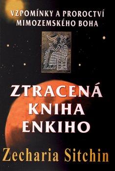 Ztracená kniha Enkiho. Vzpomínky a proroctví mimozemského boha - Zecharia Sitchin