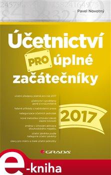 Účetnictví pro úplné začátečníky 2017 - Pavel Novotný e-kniha