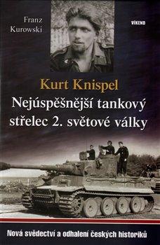 Obálka titulu Kurt Knispel - Nejúspěšnější tankový střelec 2. světové války