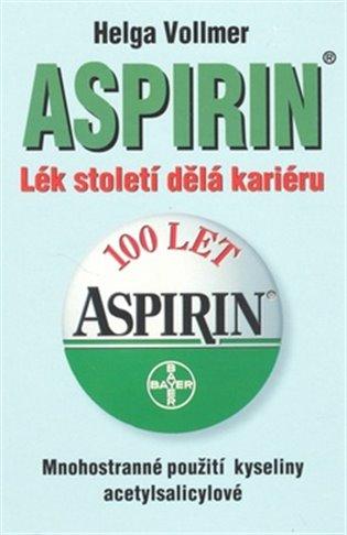 Aspirin:Lék století dělá kariéru - Helga Vollmer   Booksquad.ink