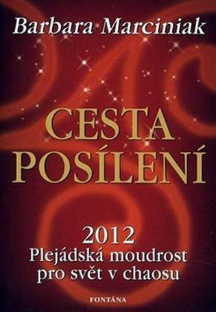 Cesta posílení:2012 Plejádská moudrost pro svět v chaosu - Barbara Marciniaková | Booksquad.ink
