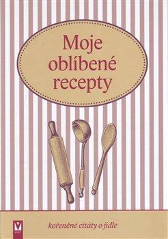 Obálka titulu Moje oblíbené recepty (kořeněné citáty o jídle)