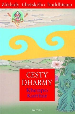 Cesty Dharmy:Základy tibetského buddhismu - Khenpo Karthar   Booksquad.ink