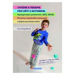 Obálka titulu Cvičení a terapie pro děti s autismem, Aspergerovým syndromem, ADD, ADHD, Poruchou smyslového zpracování a jinými poruchami učení